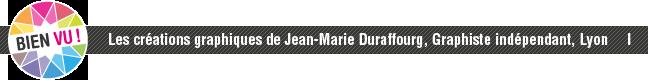 Les cr�ations graphiques de Jean-Marie Duraffourg, Graphiste ind�pendant, Lyon